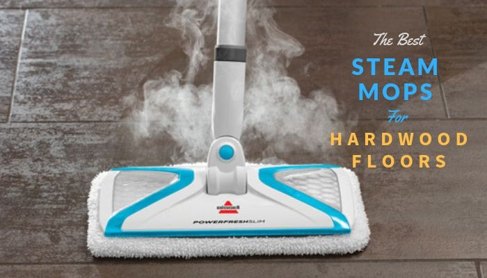 best steam mops for hardwood floors